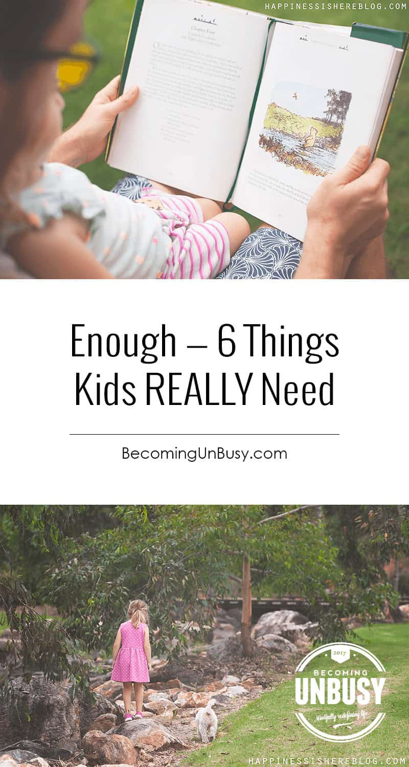 Enough — 6 Things Kids REALLY Need *Loving this post and this Becoming UnBusy site