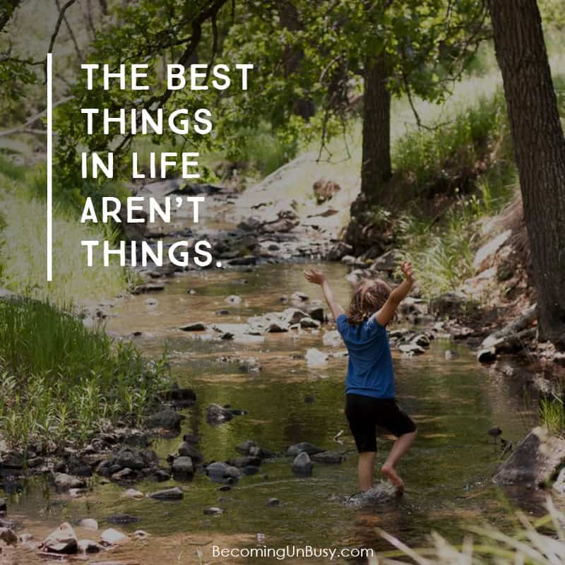 the best things in life, aren't things.