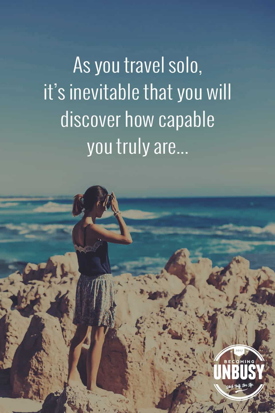 As you travel solo, it's inevitable that you will discover how capable you truly are... *Love this quote, these life list ideas and this Becoming UnBusy site. Great suggestions.