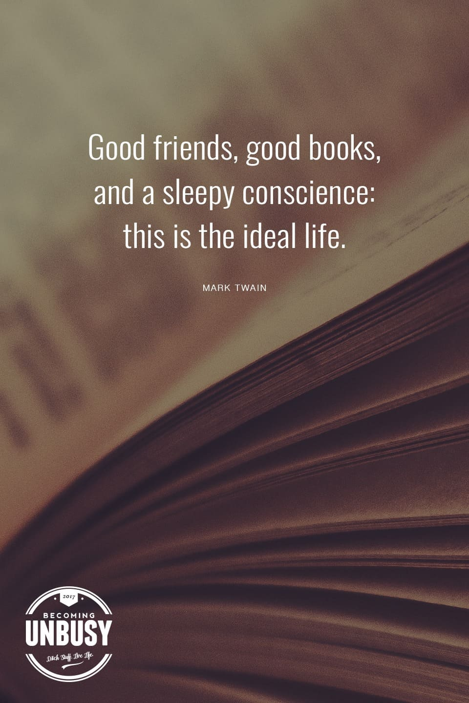Good books and good friends, that is the idea life *love this quote, this happy list and this Becoming UnBusy site