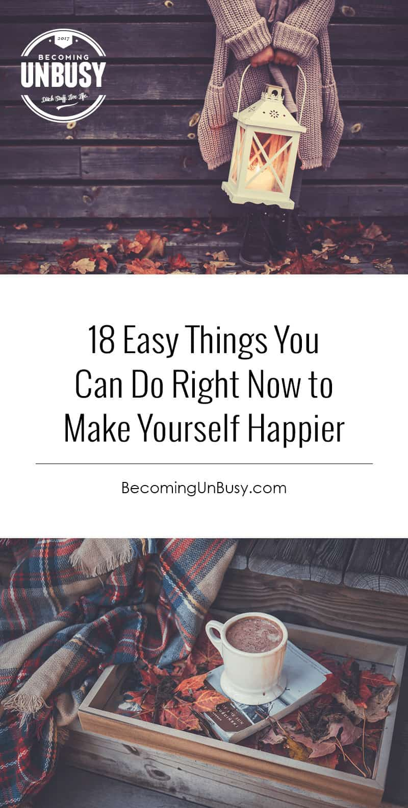Feeling out of sorts as the long nights of autumn arrive? Check out this list of 18 easy things you can do TODAY to make yourself happier. *love this happy list and loving this Becoming UnBusy website