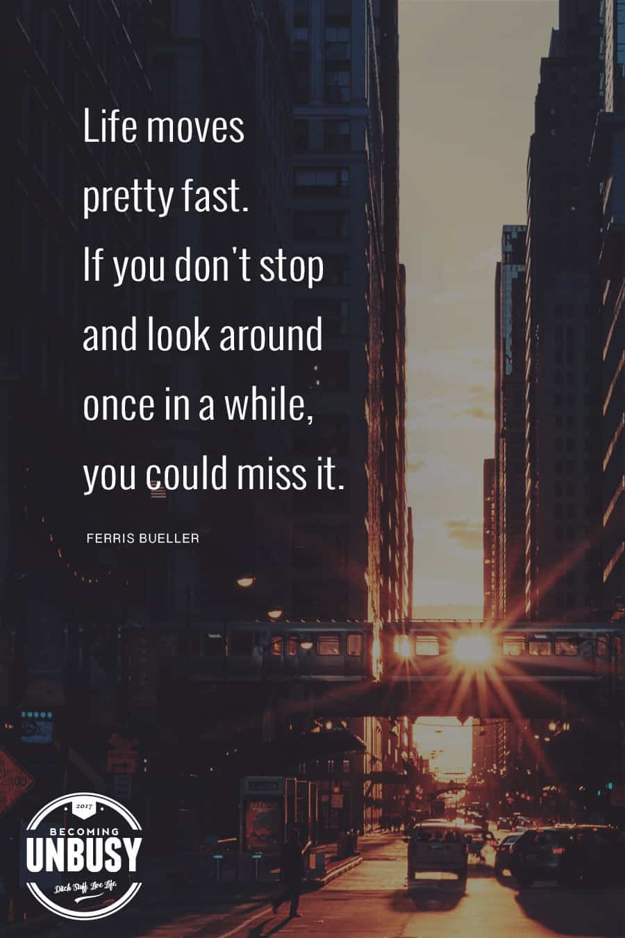 Life moves pretty fast. If you don't stop and look around once and awhile, you could miss it. - Ferris Bueller #quote #moviequotes #BecomingUnbusy *love this video and site