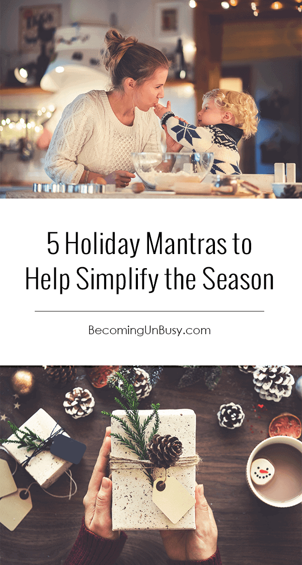 5 Holiday Mantras to Help Simplify the Season - These five holiday mantras will help ensure a slow and simply holiday season with your family this year. #Christmas #Mantras #BecomingUnBusy *Love this post
