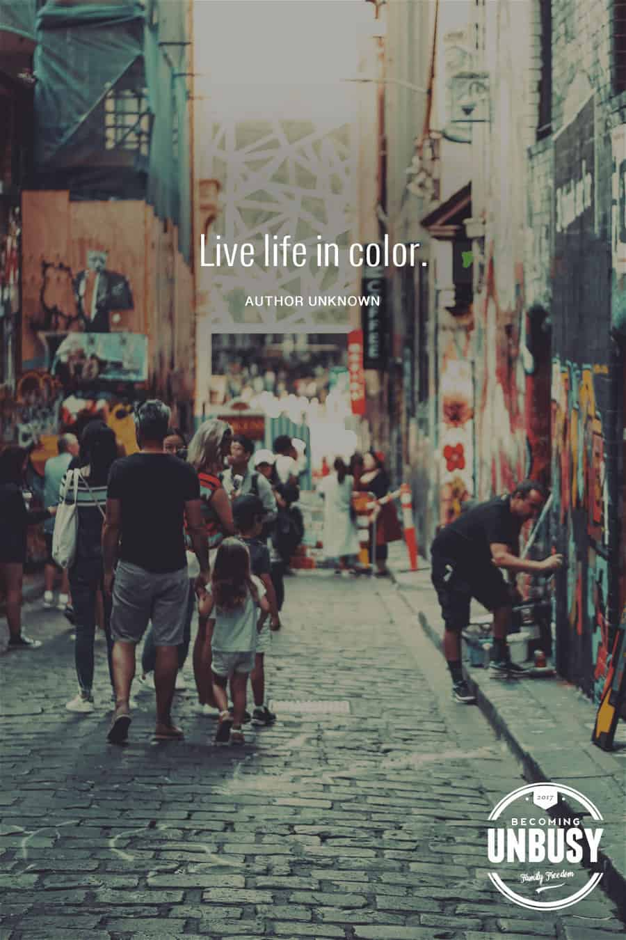 Live life in color. #quote #becomingunbusy *Love this video and this site