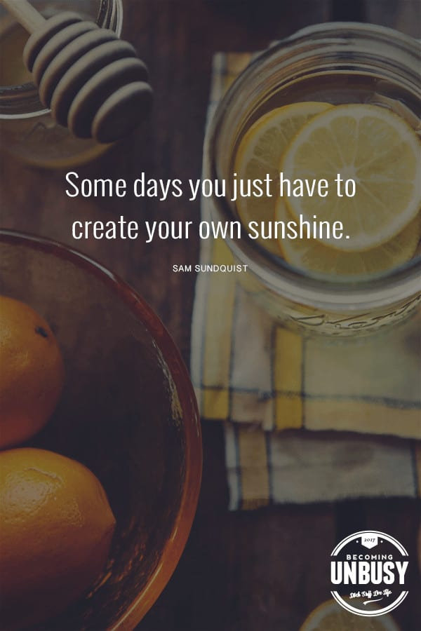 Some days you just have to create your own sunshine. #quote #BecomingUnBusy *love this video and site