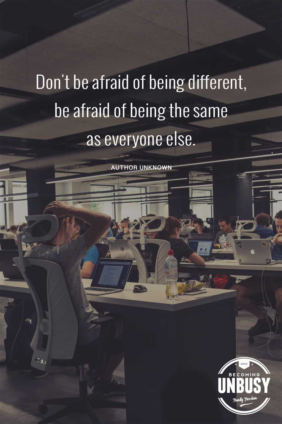 Don't be afraid of being different, be afraid of being the same as everyone else. #BeDifferent #BecomingUnBusy #Quote *Love this video and site!