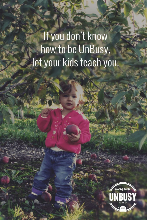 If you don't know how to be UnBusy, let your kids teach you. #quote #BecomingUnBusy *Love this video and site