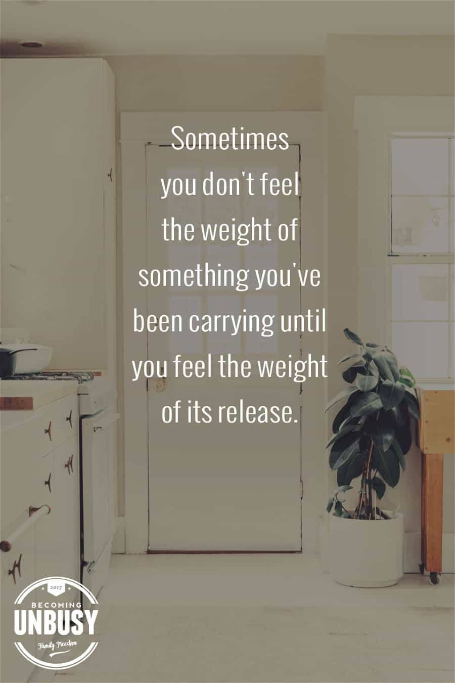 Sometimes you don't feel the weight of something you've been carrying until you feel the weight of its release. #declutter #minimalism #organization #BecomingUnBusy *Loving this 100 Things Weekend Challenge idea!