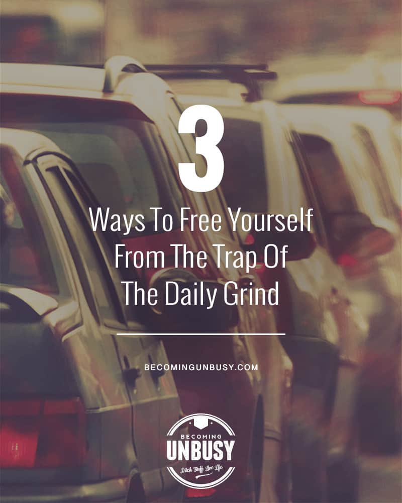 How To Free Yourself From The Trap Of The Daily Grind