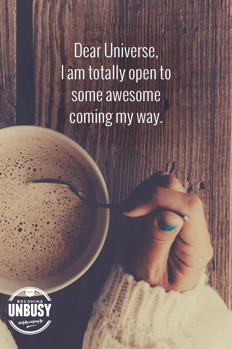 10 Good Morning Quotes - Dear Universe, I am totally open to some awesome coming my way. #lifequotes #quotes #goodmorningquotes #coffeequotes *Start the day off right with these morning inspirational quotes. Love this good morning motivation!