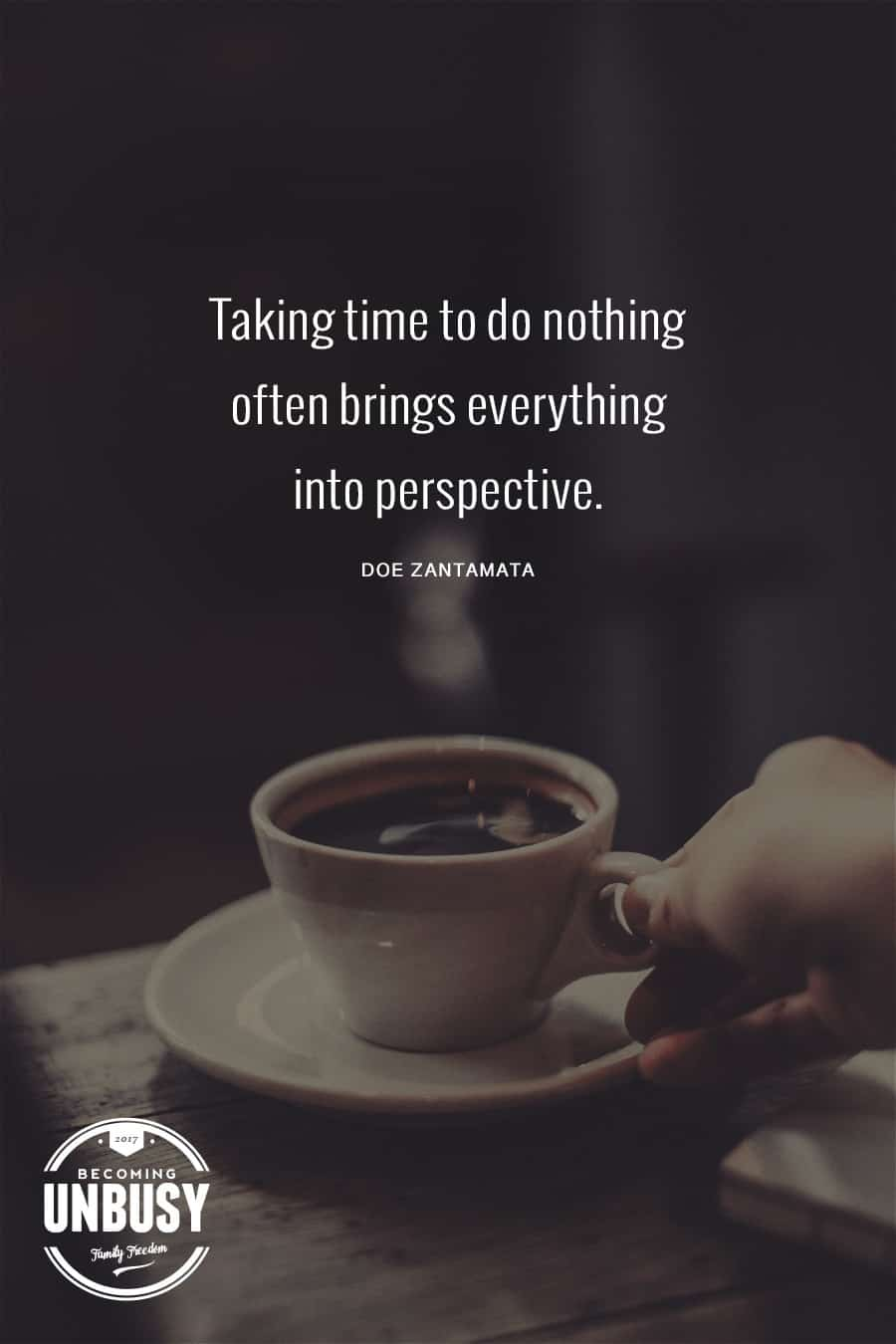 10 Good Morning Quotes - Taking time to do nothing often brings everything into perspective. #lifequotes #quotes #goodmorningquotes #coffeequotes *Start the day off right with these morning inspirational quotes. Love this good morning motivation!