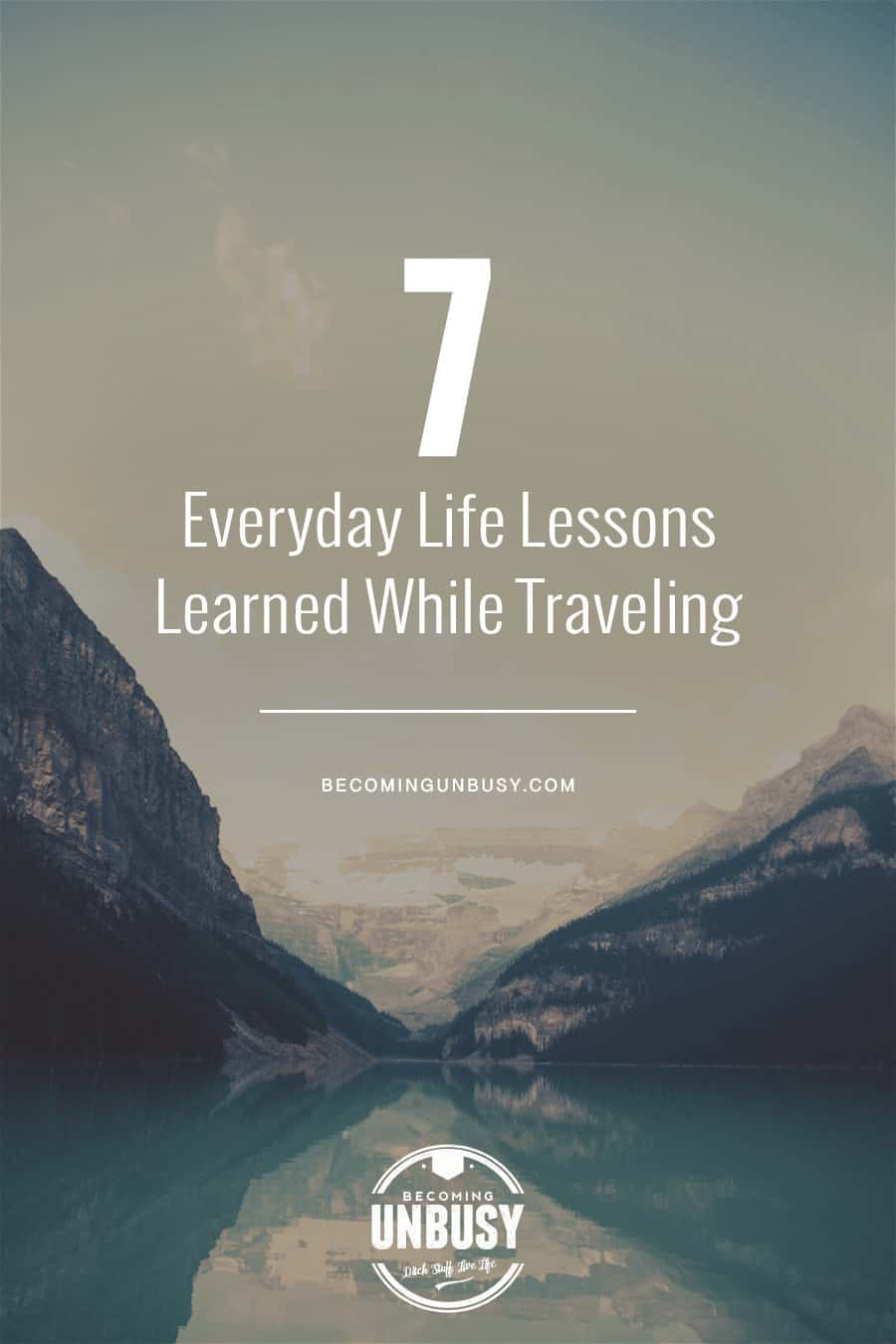 7 Everyday Life Lessons Learned While Full-Time Traveling: On-the-road life lessons you can apply to your life whether you're traveling or not.