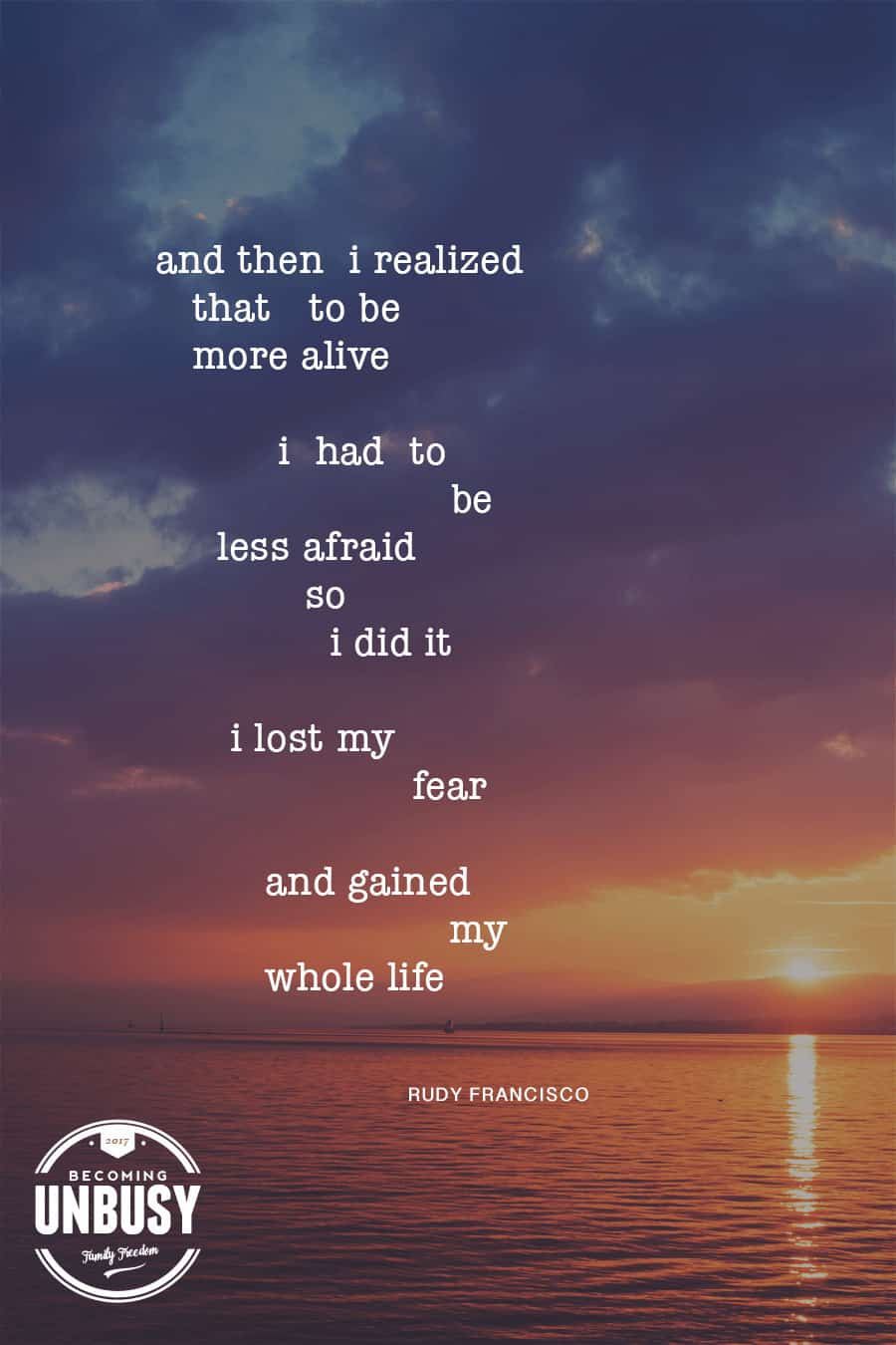 And then I realized that to be more alive I had to be less afraid so I did it... I lost my fear and gained my whole life. #poems #lifequotes #poetry *Loving this collection of 12 Poems About Life For a Beautiful Life Well-Lived