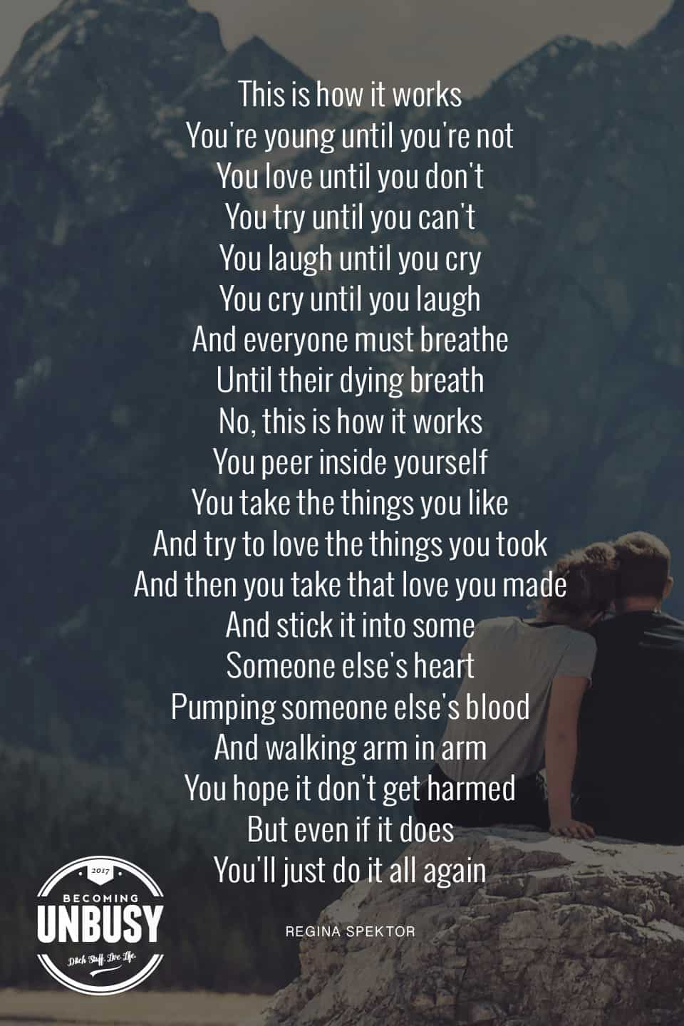 This is how it works, You're young until you're not, You love until you don't, You try until you can't, You laugh until you cry, You cry until you laugh, And everyone must breathe, Until their dying breath #poems #lifequotes #poetry *Loving this collection of 12 Poems About Life For a Beautiful Life Well-Lived