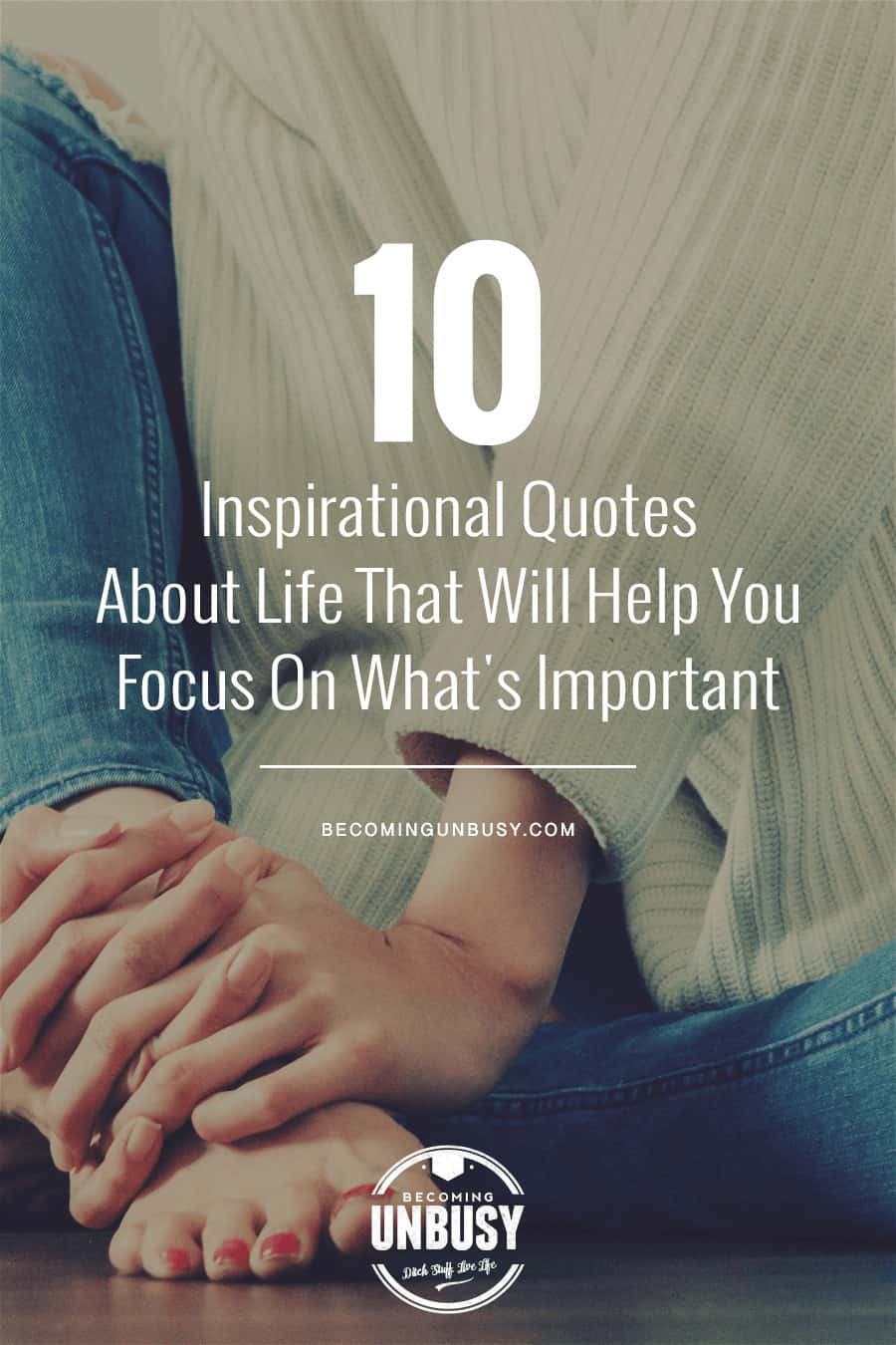 10 inspirational quotes about life that will help you focus on what's important #quotes #lifequotes #inspirationalquotes *Loving this collection of life quotes!