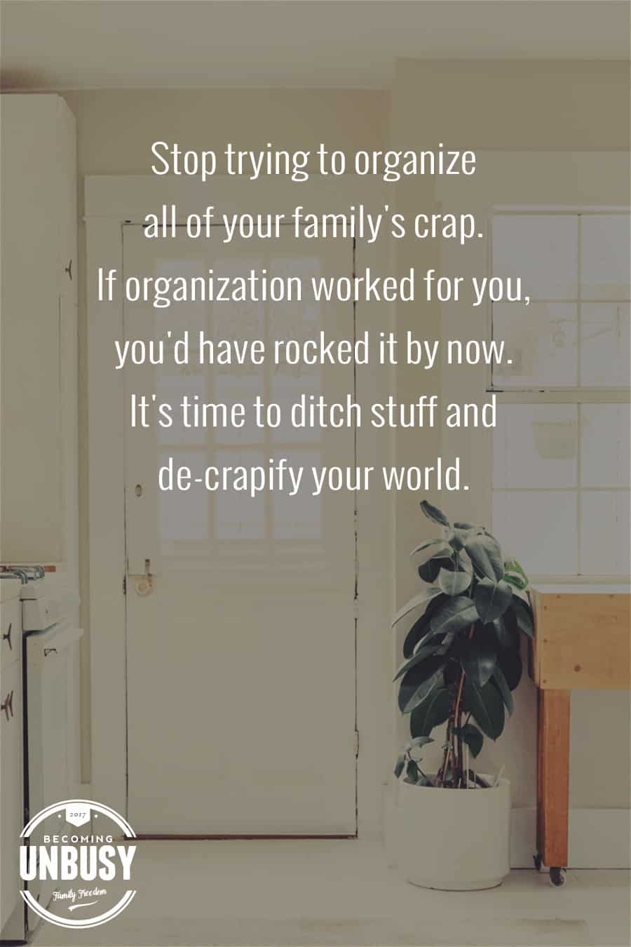 Stop trying to organize all of your family's crap. If organization worked for you, you'd have rocked it by now. #uncluttered *love this solution