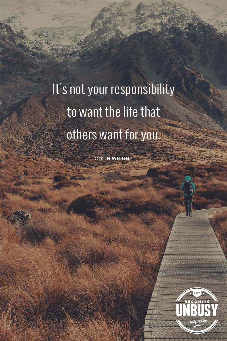 It's not your responsibility to want the life that others want for you.