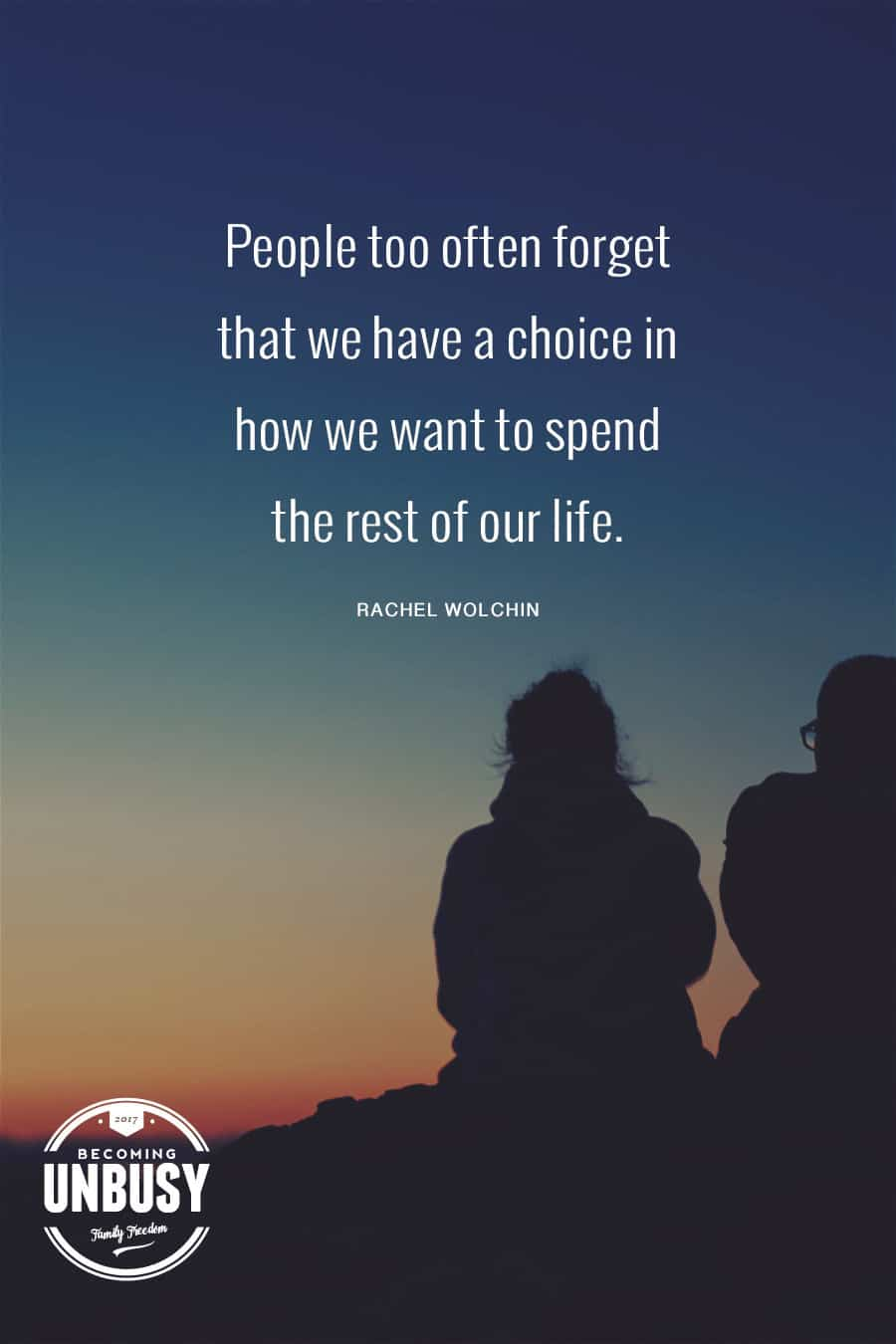 """Two people sitting at sunset with the quote, """"People too often forget that we have a choice in how we want to spend the rest of our lives."""""""