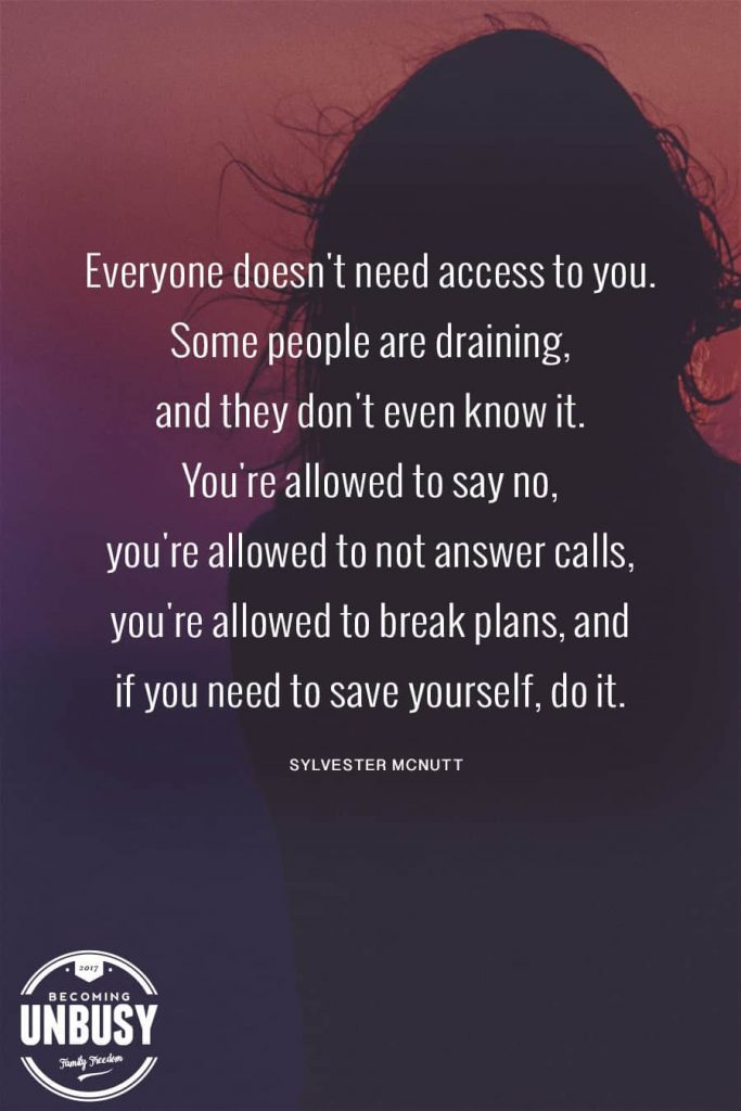 Not everyone needs access to you. Some people are draining and they don't even know it. You are allowed to say no, you're allowed to not answer calls, you're allowed to break plans, and if you need to save yourself, do it.