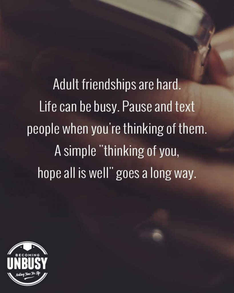 """Adult friendships are hard. Life can be busy. Pause and text people when you think of them. A single, """"Thinking of you, hope all is well"""" goes a long way."""