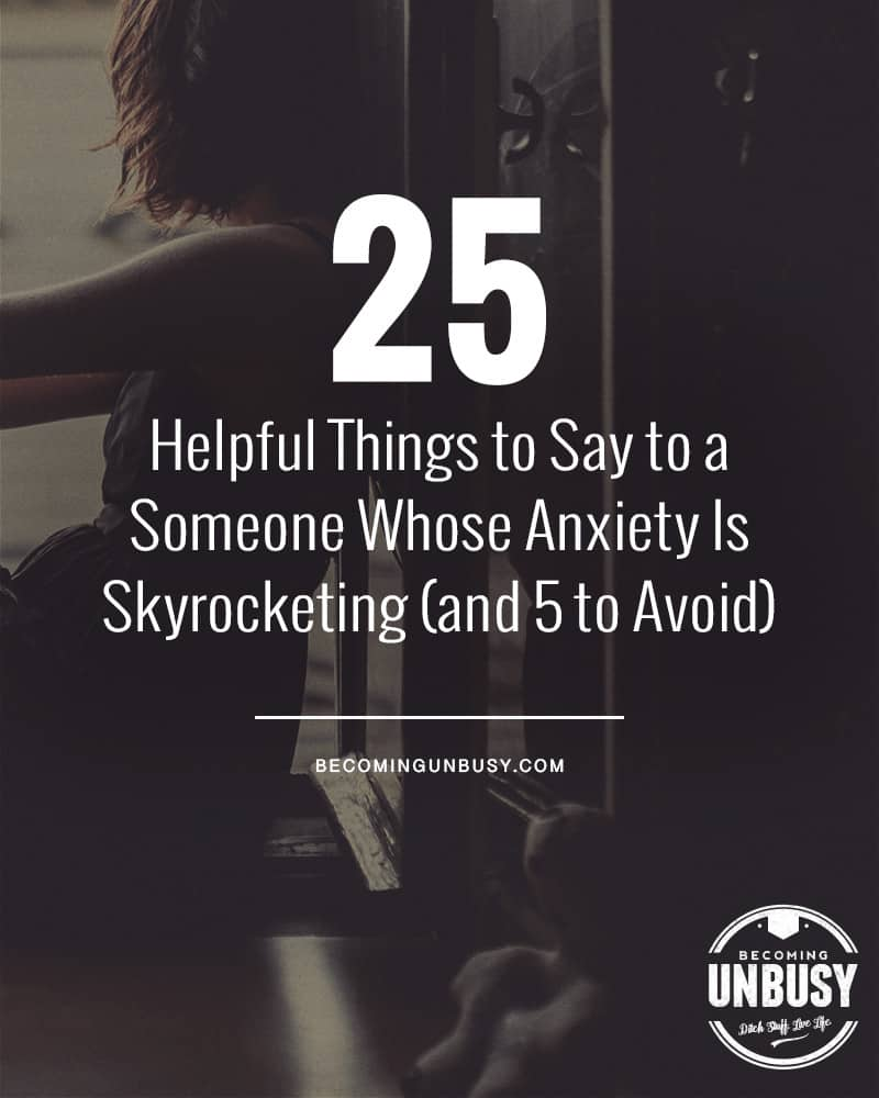25 Helpful things to say to someone whose anxiety is skyrocketing (and 5 to Avoid)