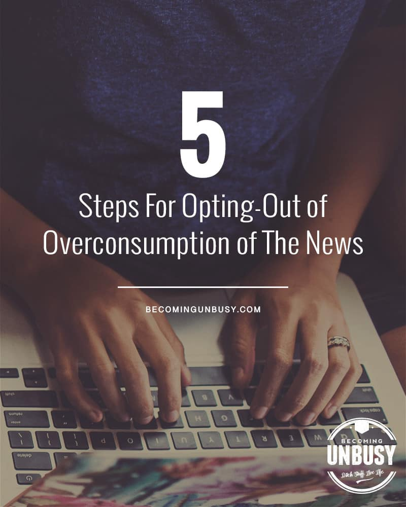 Feeling overwhelmed by a constant urge to check the news? Here are five tips for breaking the cycle and opting out of the overconsumption of media.