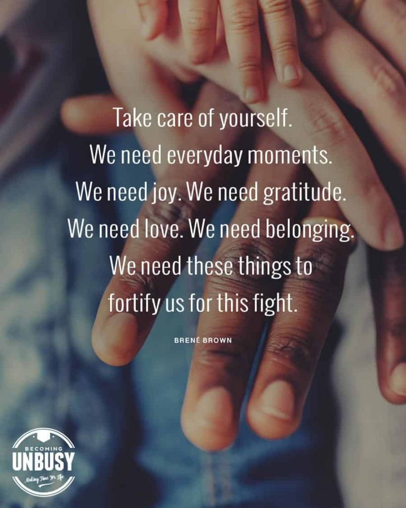 "Three hands of different skin color with the quote, ""Take care of yourself. We need everyday moments. We need joy. We need gratitude. We need love. We need belonging. We need these things to fortify us for this fight."""