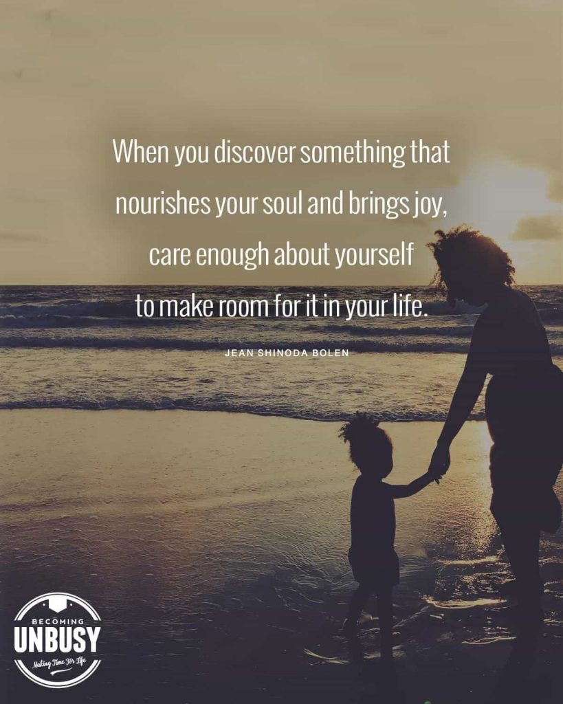 """A woman and a young girl holding hands at the beach with a quote about change written overtop reading, """"When you discover something that nourishes your soul and brings joy, care enough about yourself to make room for it in your life."""""""