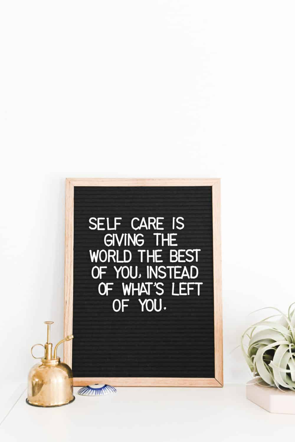"""A sign which reads, """"Self care is giving the best of you, instead of what's left of you."""""""