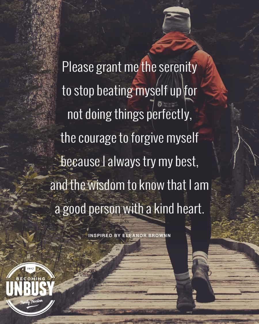 """Image of someone walking on a wooden trail with the quote, """"Please grant me the serenity to stop beating myself up for not doing things perfectly, the courage to forgive myself because I always try my best, and the wisdom to know that I am a good person with a kind heart — inspired by Eleanor Brownn"""""""