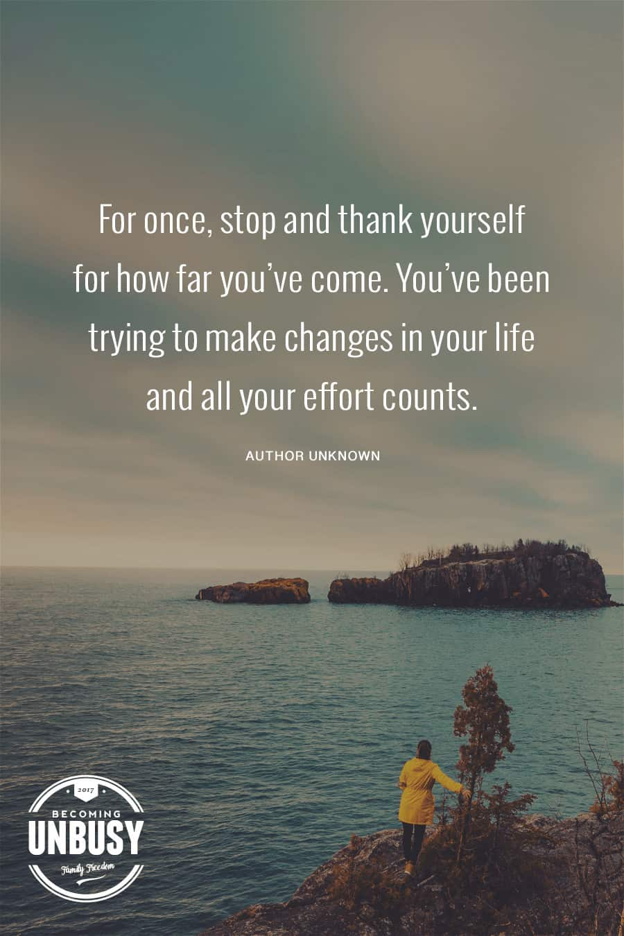 An image of a small island in a body of water with the quote, For once, stop and thank yourself for how far you've come. You've been trying to make changes in your life and all your effort counts.
